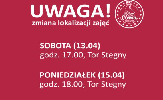 Zmiana lokalizacji zajęć SOBOTA (13.04) godz. 17.00 Tor Stegny; PONIEDZIAŁEK (15.04) godz. 18.00 Tor Stegny